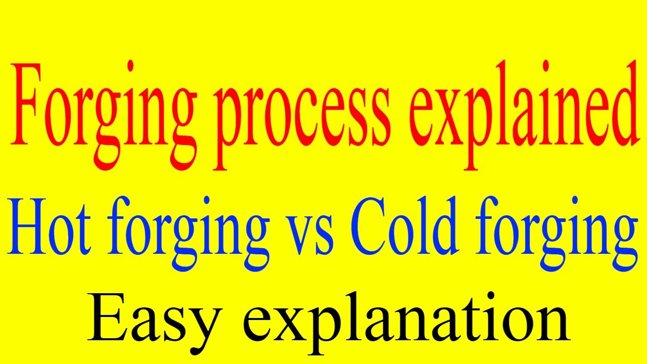What Is Forging Cold Forging Vs Hot Forging Explained Forging
