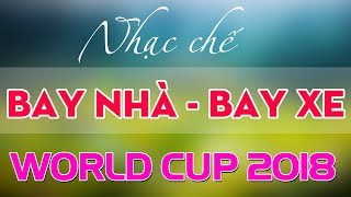 Nhạc chế | Bay Nhà Bay Xe Chỉ Vì Cá Cược Bóng Đá | World Cup 2018