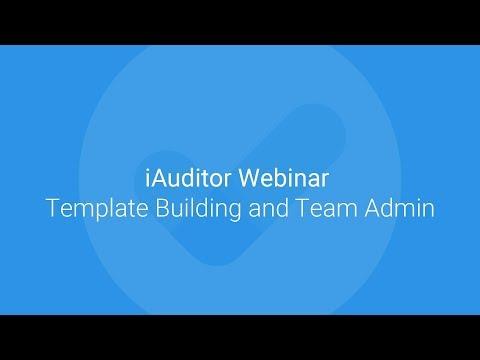 iAuditor Webinar - Template Building and Team Admin