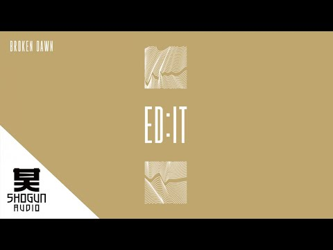 Ed:it - Broken Dawn