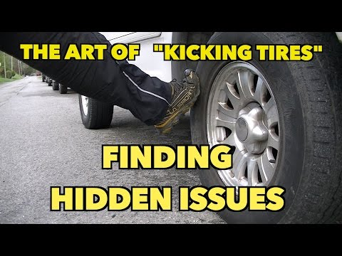 "The Art of...""Kicking Tires"" .......for Hidden Issues."
