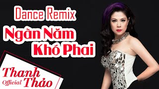 Dance Remix Ngàn Năm Khó Phai - Thanh Thảo || Album 2010