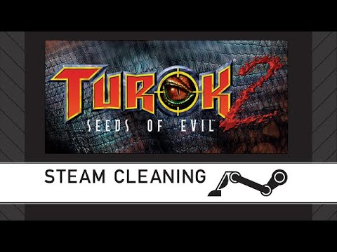 Steam Cleaning - Turok 2: Seeds of Evil |