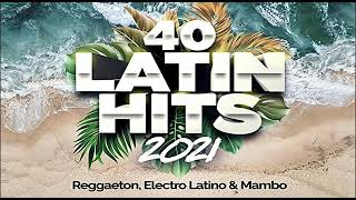 40 TOP LATIN HTS 2021 I (Reggaeton, Electro Latino Mambo & Rumba ) Original Mix