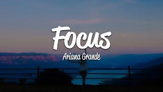Ariana Grande - Focus (Lyrics)