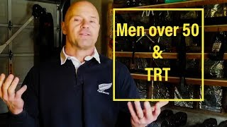 Men over 50 & TRT (Testosterone Replacement Therapy)