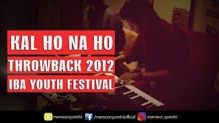 KAL HO NA HO | Throwback 2012 | IBA Youth Festival | PIANO COVER | Mansoor Qureshi MAANi