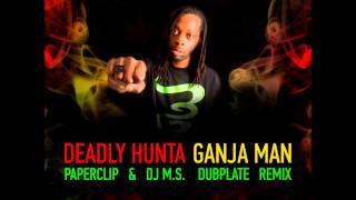 Deadly Hunta - Ganja Man (Paperclip & DJ M S  Dubplate Remix)
