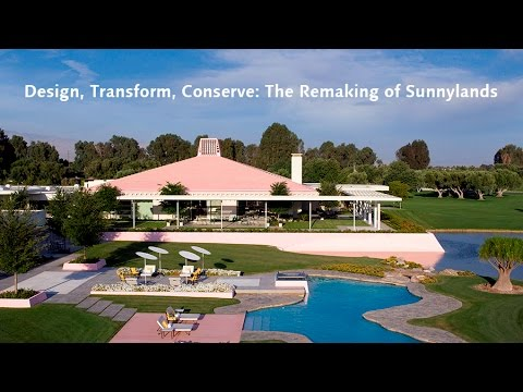 Design, Transform,  Conserve: the Remaking of Sunnylands