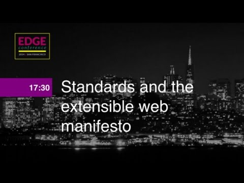 EdgeConf 4: Standards and the Extensible Web Manifesto