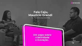 Programa Fala Caju - #14 - Mauricio Grandi - Criatividade e inovação