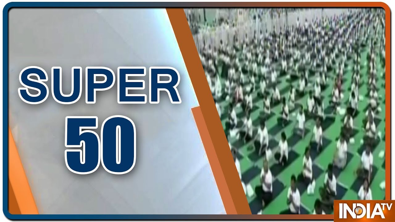 Super 50 : NonStop News | June 21, 2019