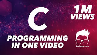 C PROGRAMMING FOR BEGINNERS - FULL COURSE - Theory + 101 Programs Video tutorials  - by kodegod