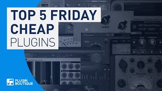 Top Five Friday | Best Plugins That Are WAY CHEAPER Than They Should Be
