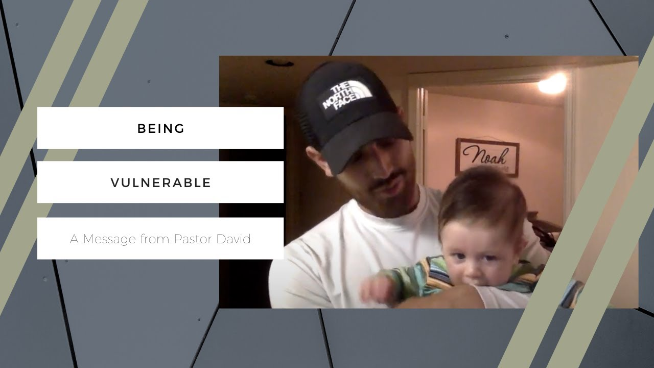 Being Vulnerable - a message from Pastor David