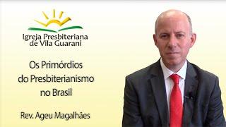 (EBD) Os Primórdios do Presbiterianismo no Brasil | Rev. Ageu Magalhães