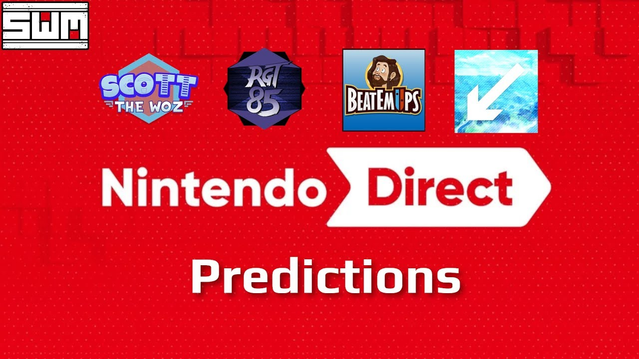 Our Nintendo Direct Predictions (Ft  Scott The Woz, RGT85, Beatemups,  DirectFeedGames)