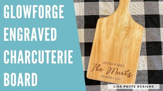 Custom Engraved Charcuterie Boards - EASY and PROFITABLE Glowforge Project!   Lisa Potts Designs