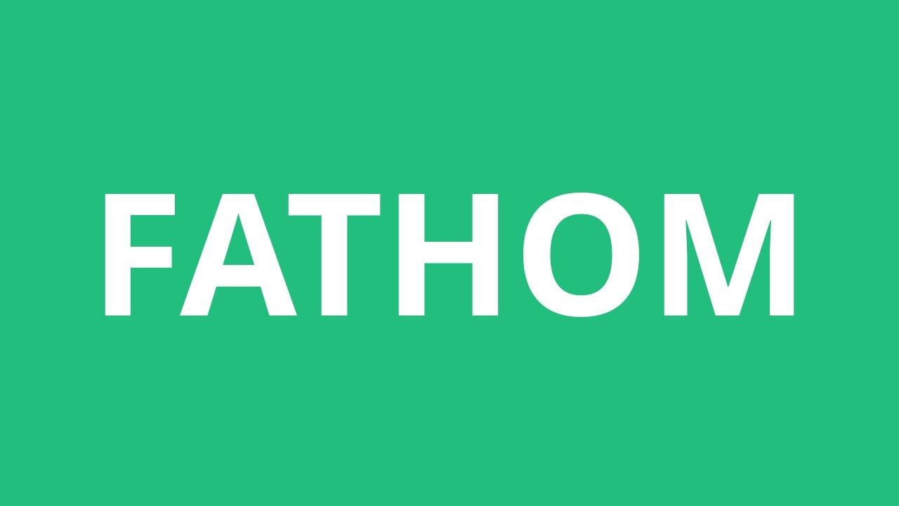 How To Pronounce Fathom - Pronunciation Academy