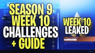 *NEW* Fortnite SEASON 9 WEEK 10 CHALLENGES LEAKED + GUIDE! ALL SEASON 9 WEEK 10 CHALLENGES