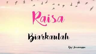 Video RAISA - BIARKANLAH VIDEO LYRIC download MP3, 3GP, MP4, WEBM, AVI, FLV Juli 2018