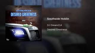[Texas] | Dj Dream214 | Southside Holdin | Desired Greatness