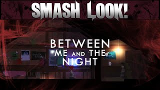 Smash Look! - Between Me and the Night Gameplay