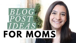 42 Blog Post Ideas for Moms for Summer 2019