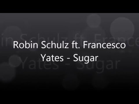 ROBIN SCHULZ FT. FRANCESCO YATES - SUGAR LYRICS [HD/HQ] ©
