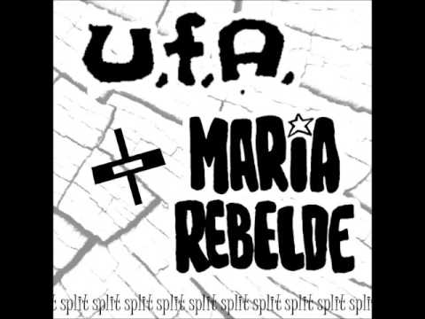 U.F.A. + Maria Rebelde - Split (Full Album)
