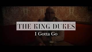 The King Dukes - I Gotta Go
