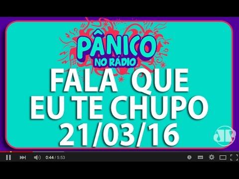 Fala Que Eu Te Chupo - Pânico - 21/03/16