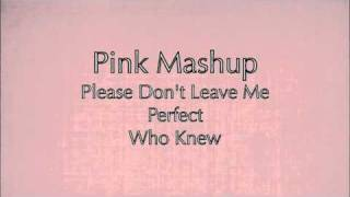 Pink Mashup (Please Don't Leave Me, Who Knew, Perfect)