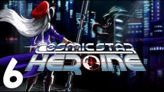 Cosmic Star Heroine Walkthrough Gameplay Part 6 (PC) - No Commentary (Steam Sci-fi RPG 2017)