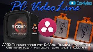 AMD Threadripper mit 4K und DaVinci Resolve- TEIL 4