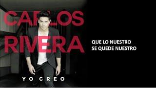 Que lo nuestro se quede nuestro - Carlos Rivera (Lyrics)
