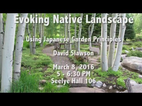 "David Slawson, ""Evoking Native Landscape Using Japanese Garden Principles"" (March 8, 2016)"