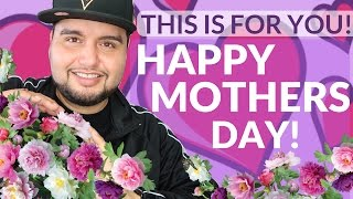 HAPPY MOTHERS DAY! MOTHERS DAY MESSAGE 2017