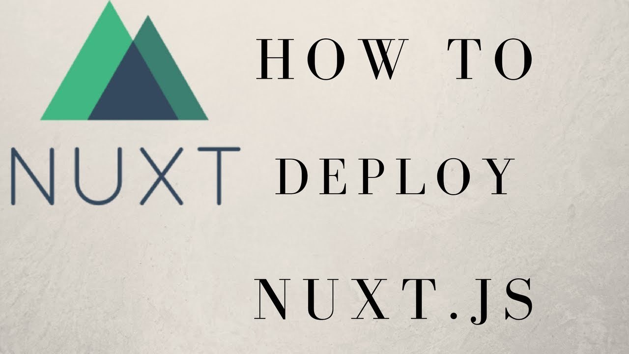 Two Irresistible Ways To Deploy Your Nuxt js Application (Universal and  Static)