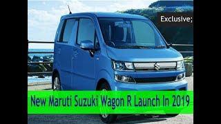 New Maruti Suzuki Wagon R Launch In 2019 Exclusive