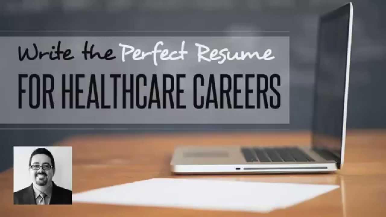 Write The Perfect Resume For Healthcare Careers Youtube