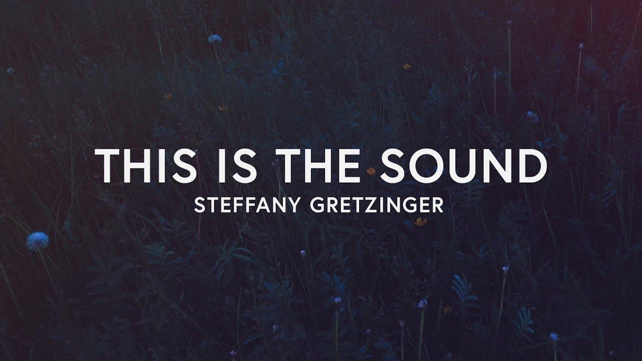 This Is The Sound Lyrics Steffany Gretzinger Youtube