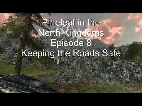 Pineleaf in the North Kingdoms Episode 8: Keeping the Roads Safe