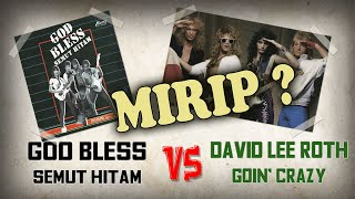 GOD BLESS SEMUT HITAM mirip lagu DAVID LEE ROTH GOIN' CRAZY?