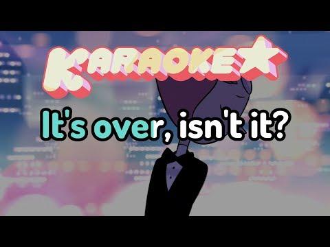 It's Over, Isn't It? - Steven Universe Karaoke