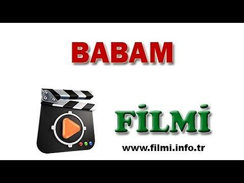Babam Filmi Oyuncuları, Konusu, Yönetmeni, Yapımcısı, Senaristi