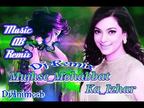 New dj songs 2017 Puja spcal danch remix Mujhse_Mohabbat_Ka_Izhar_DJ_Remix_-_Hum_Hain_Rahi_Pyar_Ke