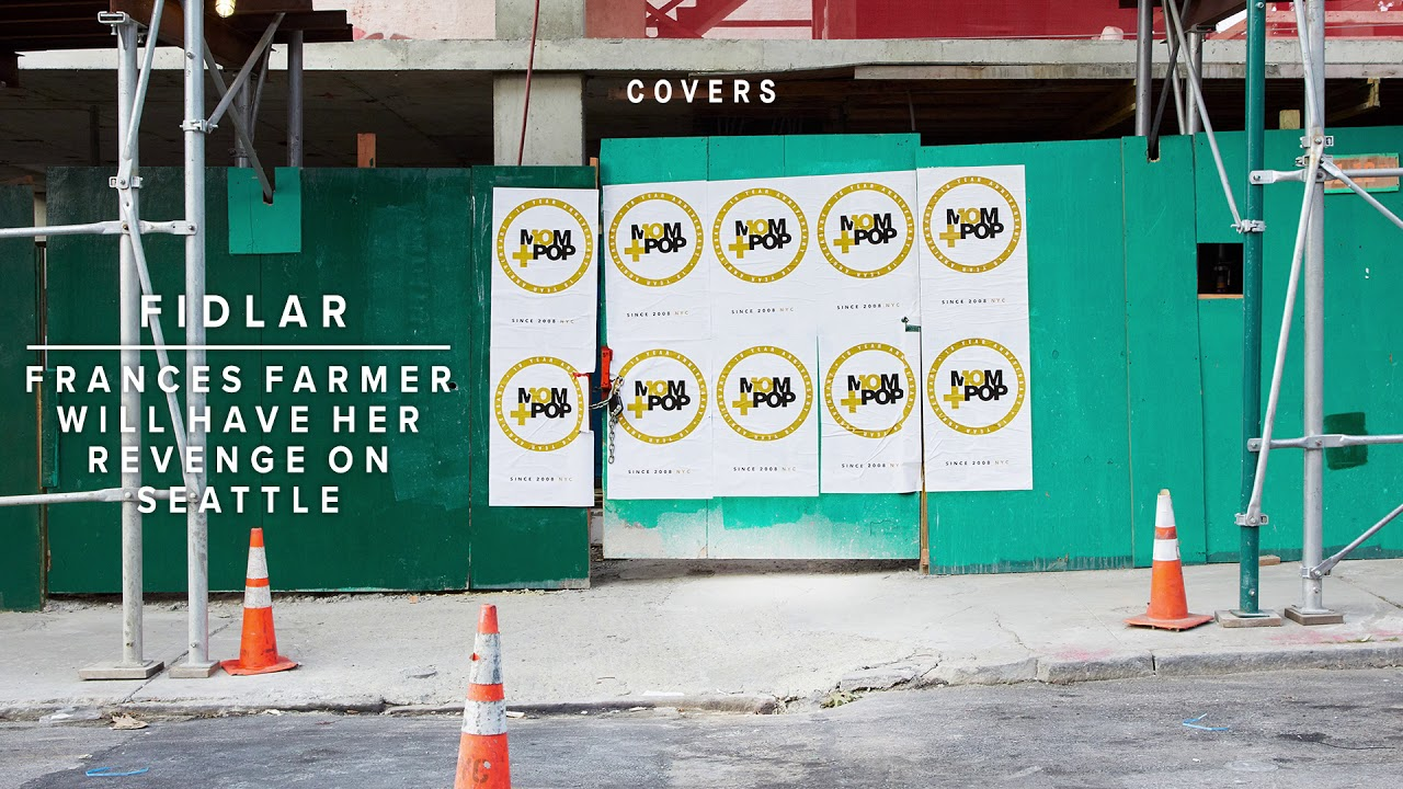 "10 Years of Mom + Pop: Covers - FIDLAR - ""Frances Farmer Will Have Her Revenge on Seattle"""