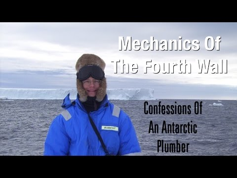 Mechanics Of The Fourth Wall - Confessions Of An Antarctic Plumber