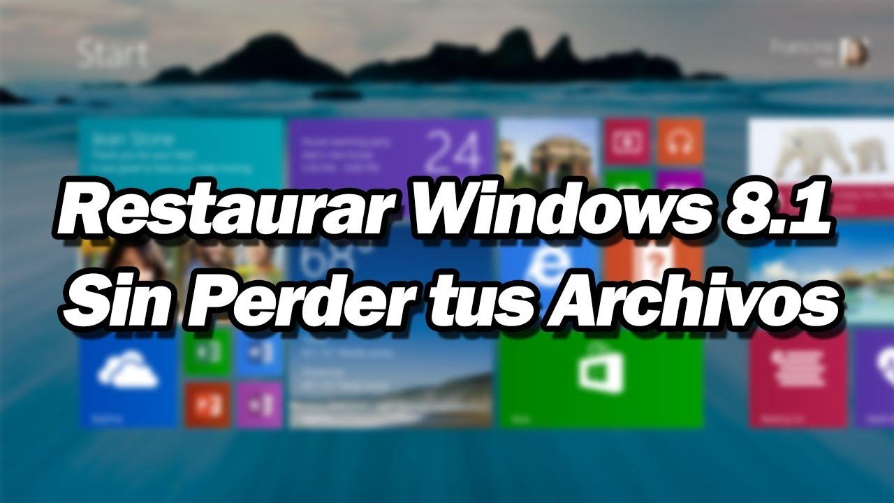 Windows 8.1 - Restaurar mi PC Sin perder mis Archivos o Documentos ...